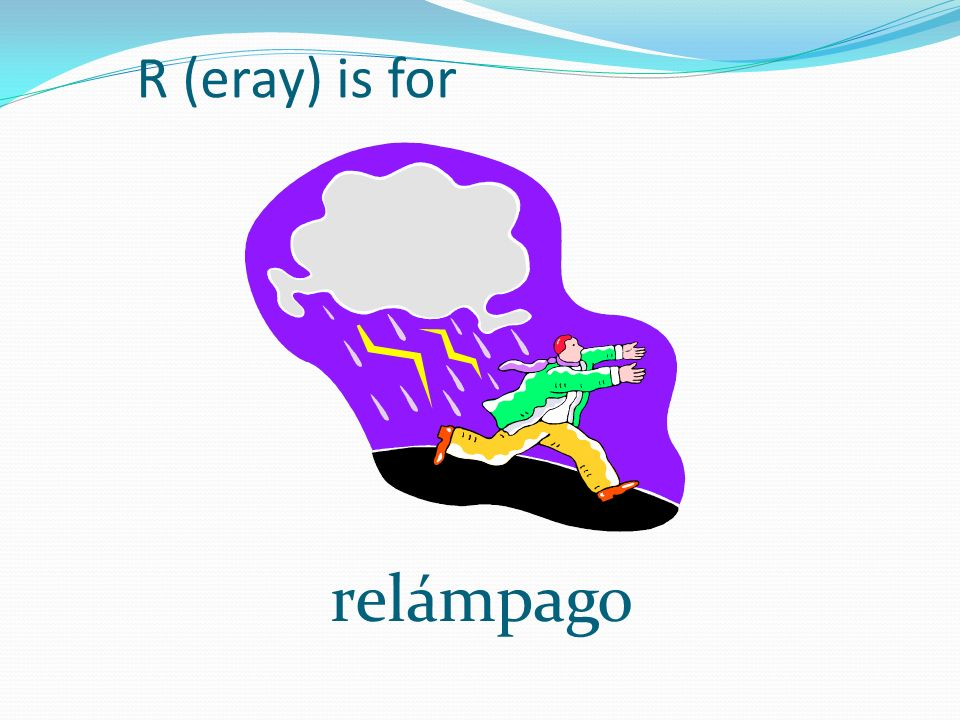R (eray) is for relámpago