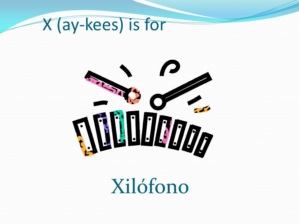 X (ay-kees) is for Xilófono