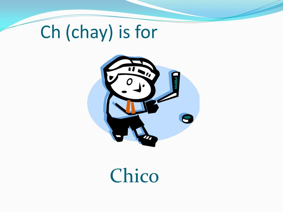 Ch (chay) is for Chico