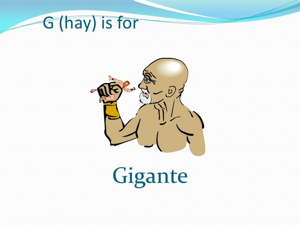 G (hay) is for Gigante