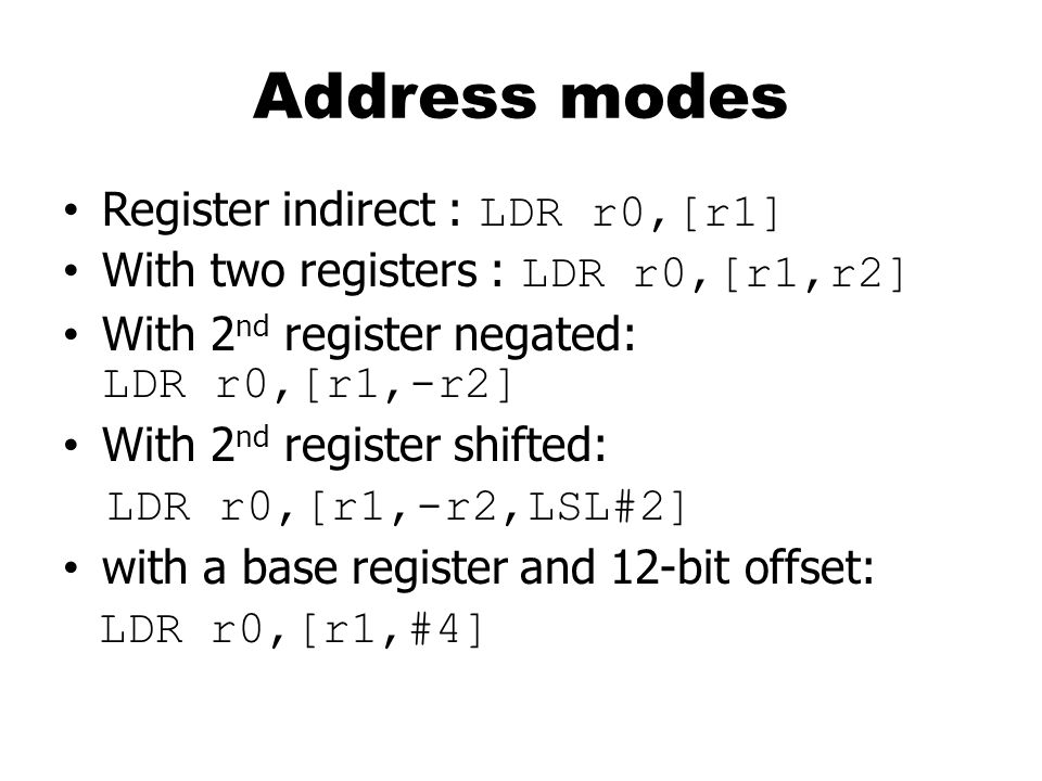 Address modes Register indirect : LDR r0,[r1]