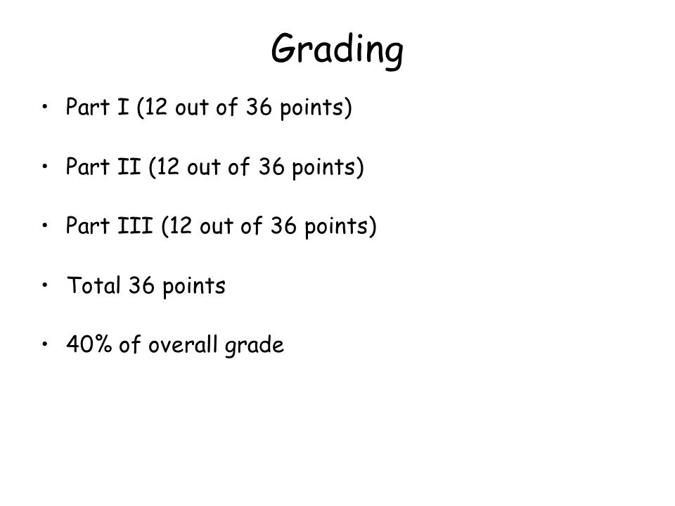 Grading Part I (12 out of 36 points) Part II (12 out of 36 points)