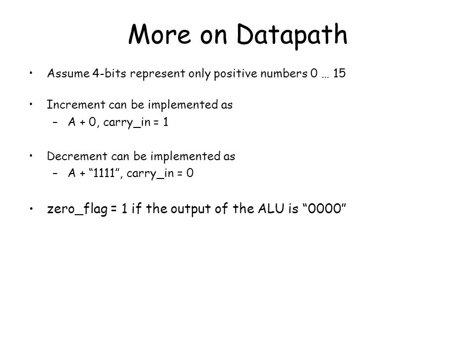 More on Datapath zero_flag = 1 if the output of the ALU is 0000