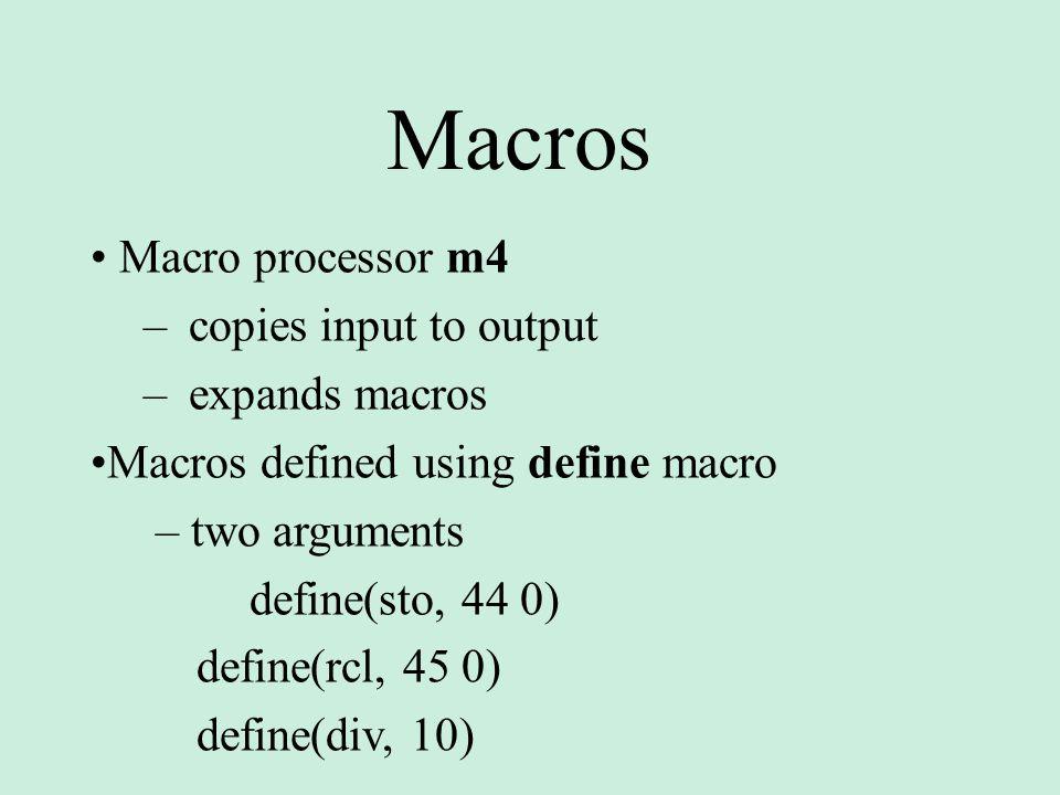 Macros • Macro processor m4 copies input to output expands macros
