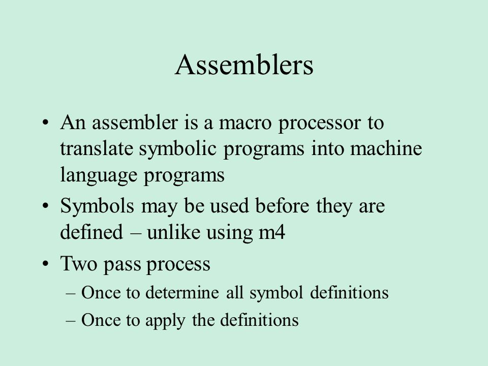 Assemblers An assembler is a macro processor to translate symbolic programs into machine language programs