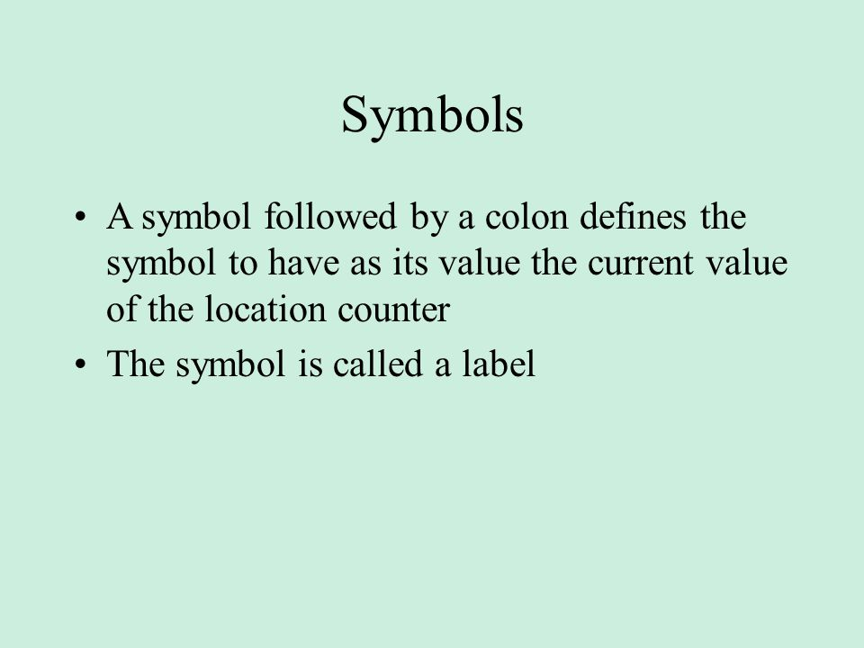 Symbols A symbol followed by a colon defines the symbol to have as its value the current value of the location counter