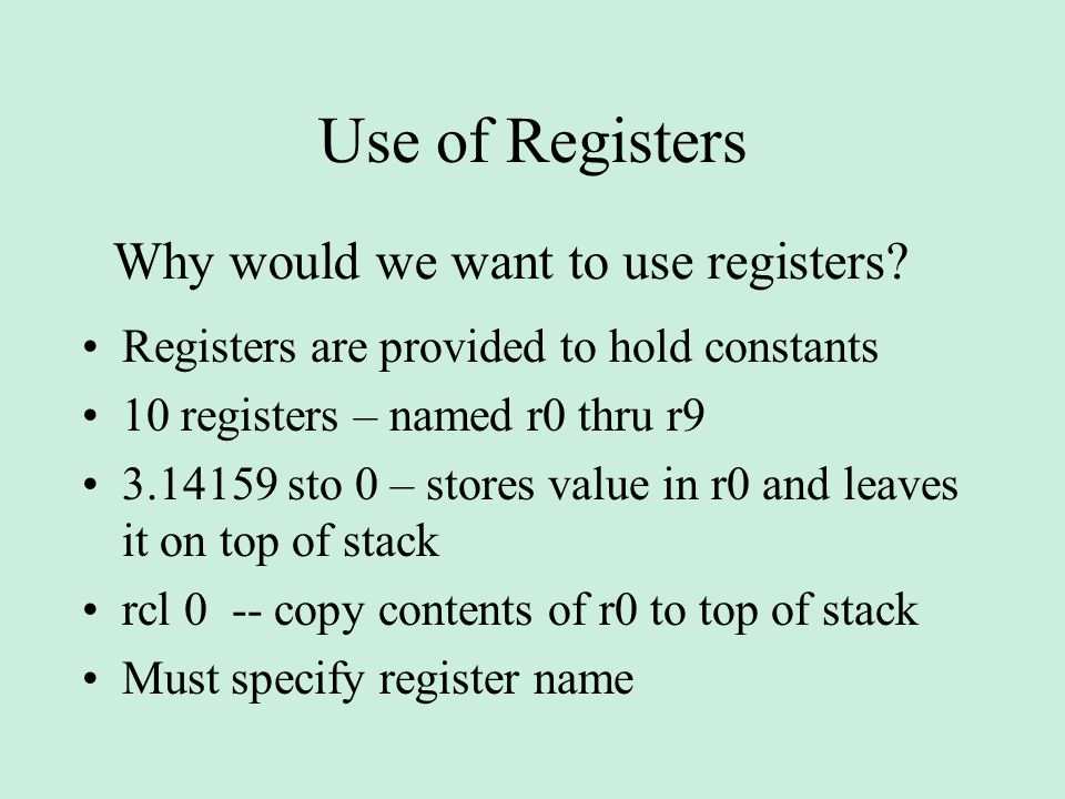 Use of Registers Why would we want to use registers