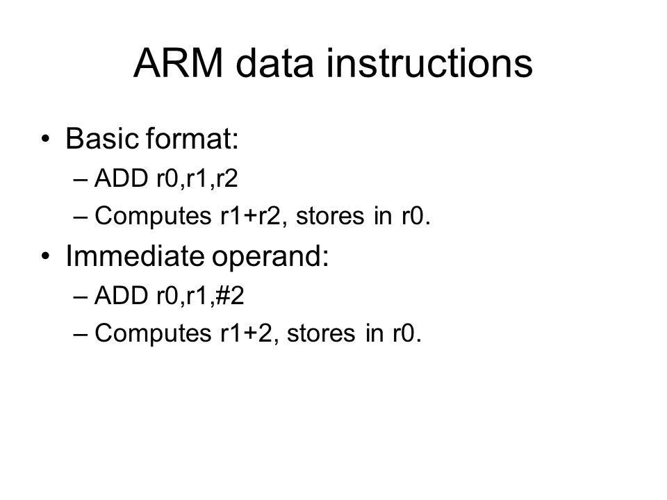 ARM data instructions Basic format: Immediate operand: ADD r0,r1,r2
