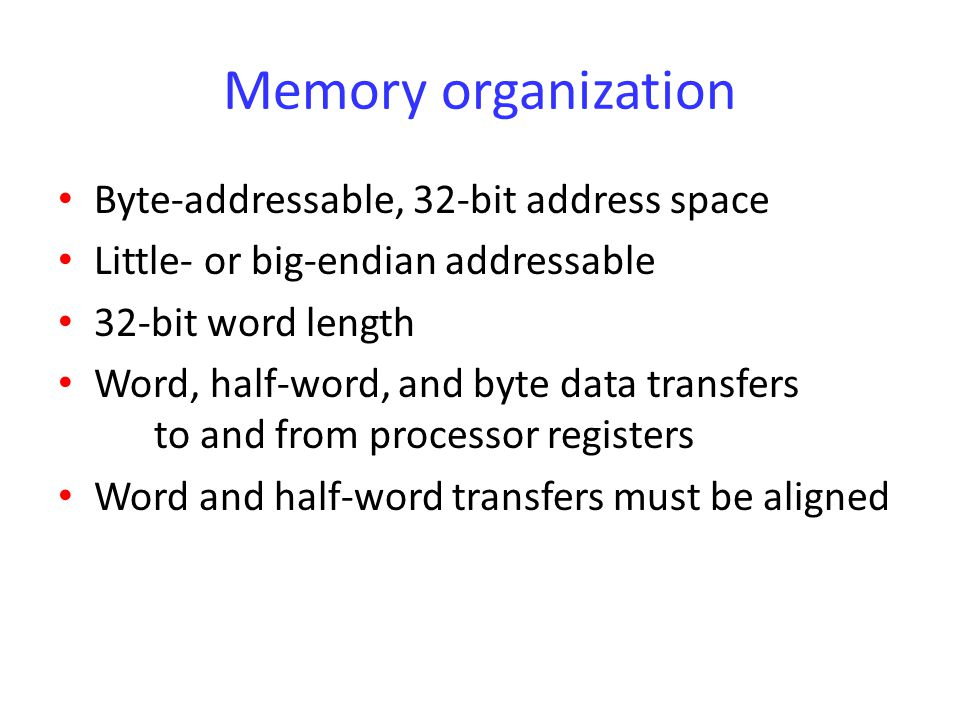 Memory organization Byte-addressable, 32-bit address space