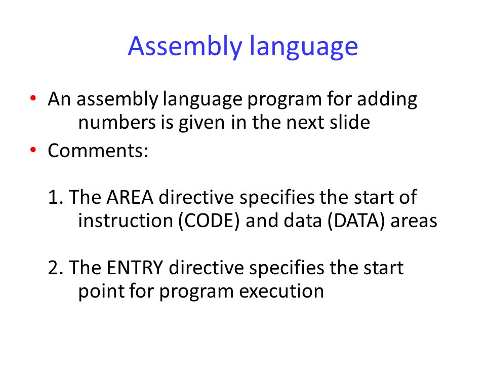 Assembly language An assembly language program for adding numbers is given in the next slide.