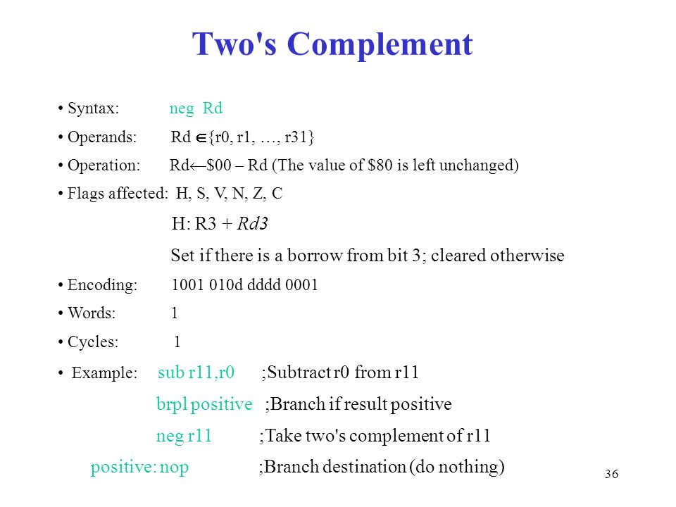 Two s Complement Syntax: neg Rd. Operands: Rd {r0, r1, …, r31}