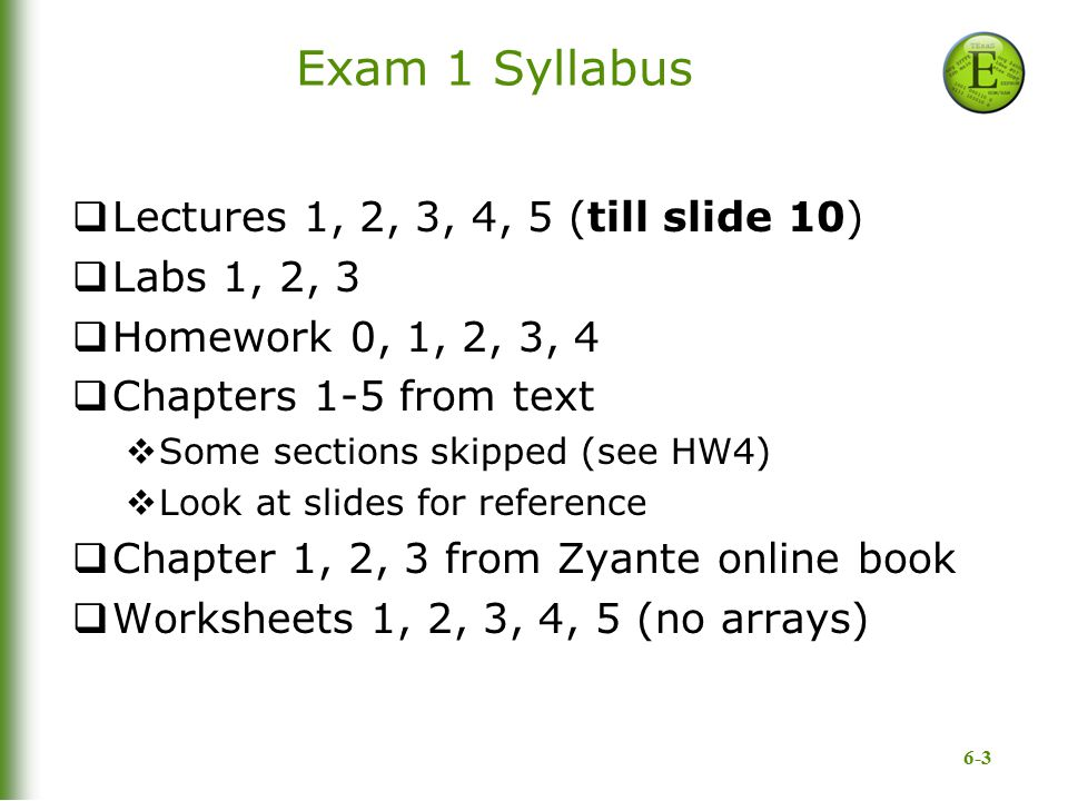 Exam 1 Syllabus Lectures 1, 2, 3, 4, 5 (till slide 10) Labs 1, 2, 3