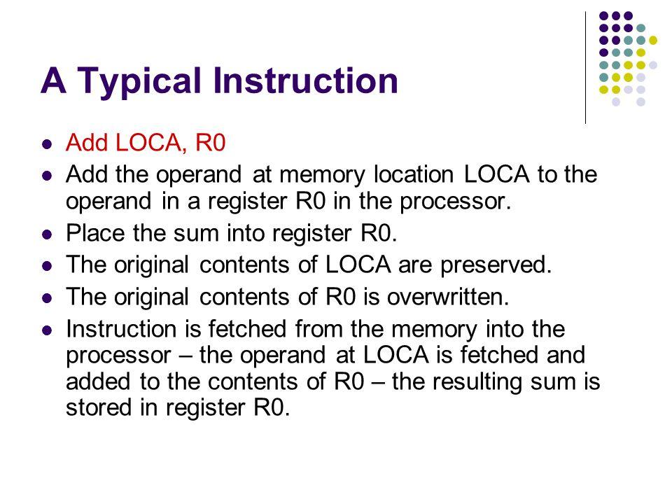A Typical Instruction Add LOCA, R0