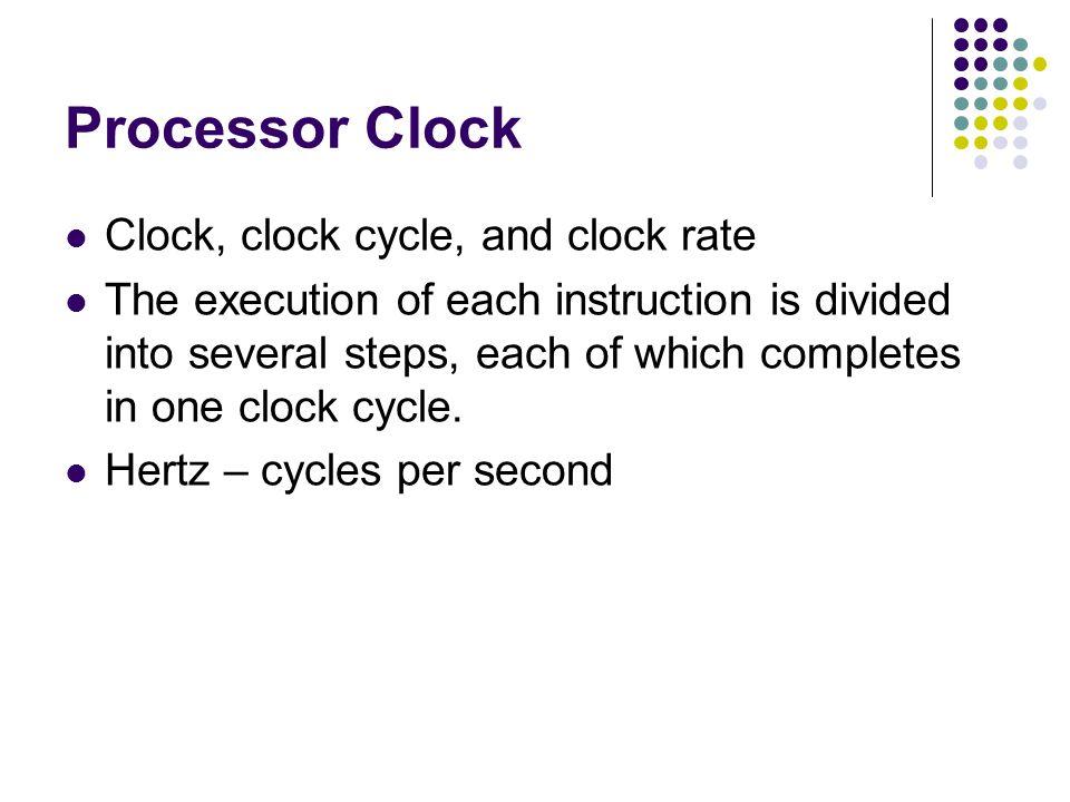 Processor Clock Clock, clock cycle, and clock rate