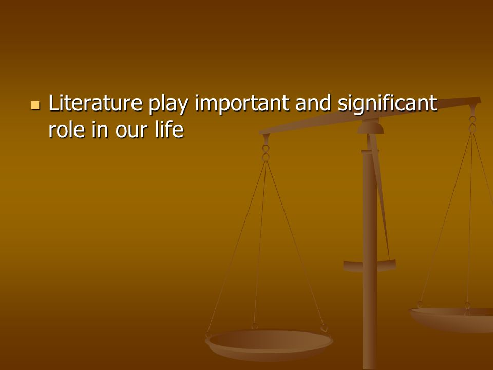 Literature play important and significant role in our life