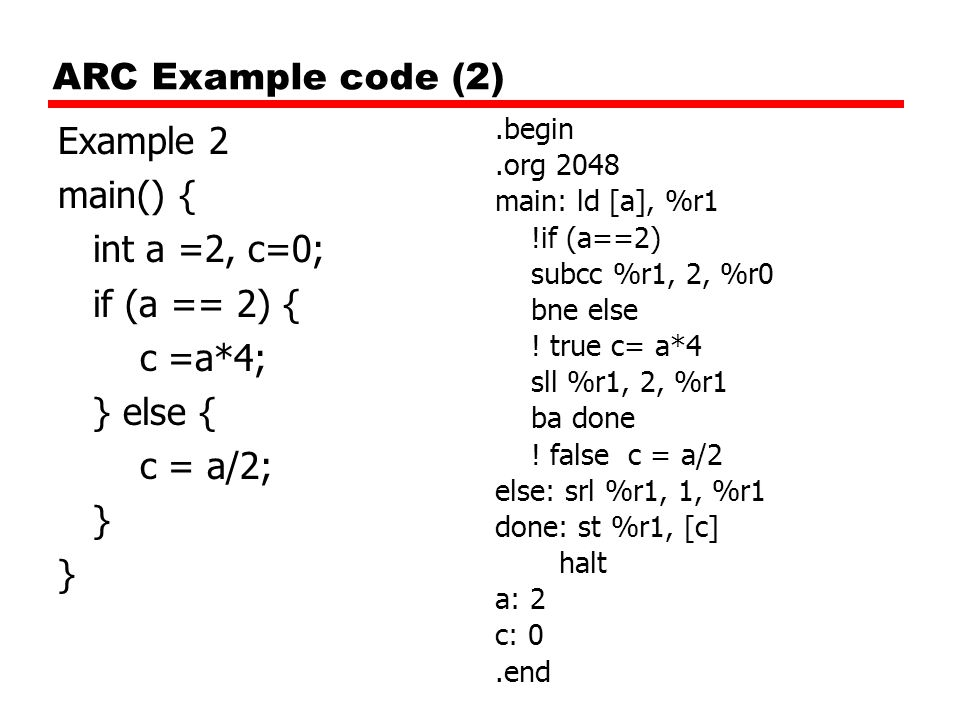 ARC Example code (2) Example 2 main() { int a =2, c=0; if (a == 2) {