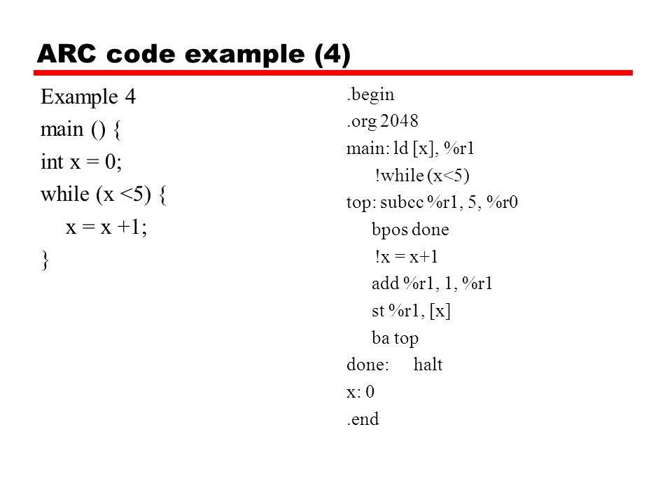 ARC code example (4) Example 4 main () { int x = 0; while (x <5) {