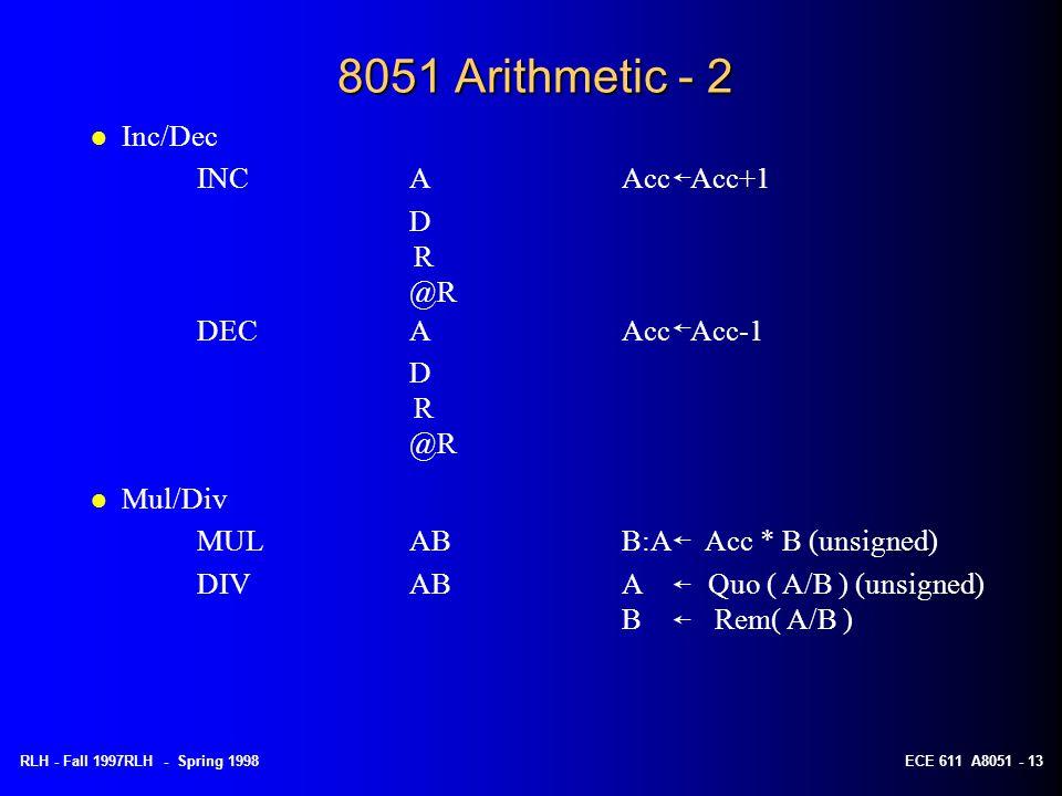 8051 Arithmetic - 2 Inc/Dec INC A Acc Acc+1 D R @R DEC A Acc Acc-1 D R