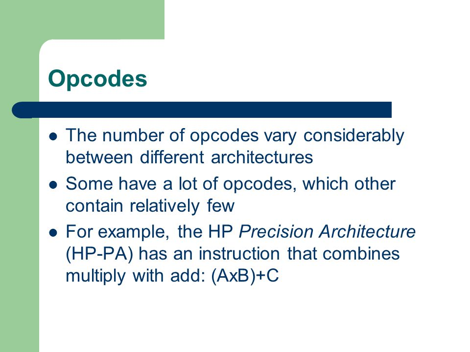 Opcodes The number of opcodes vary considerably between different architectures. Some have a lot of opcodes, which other contain relatively few.