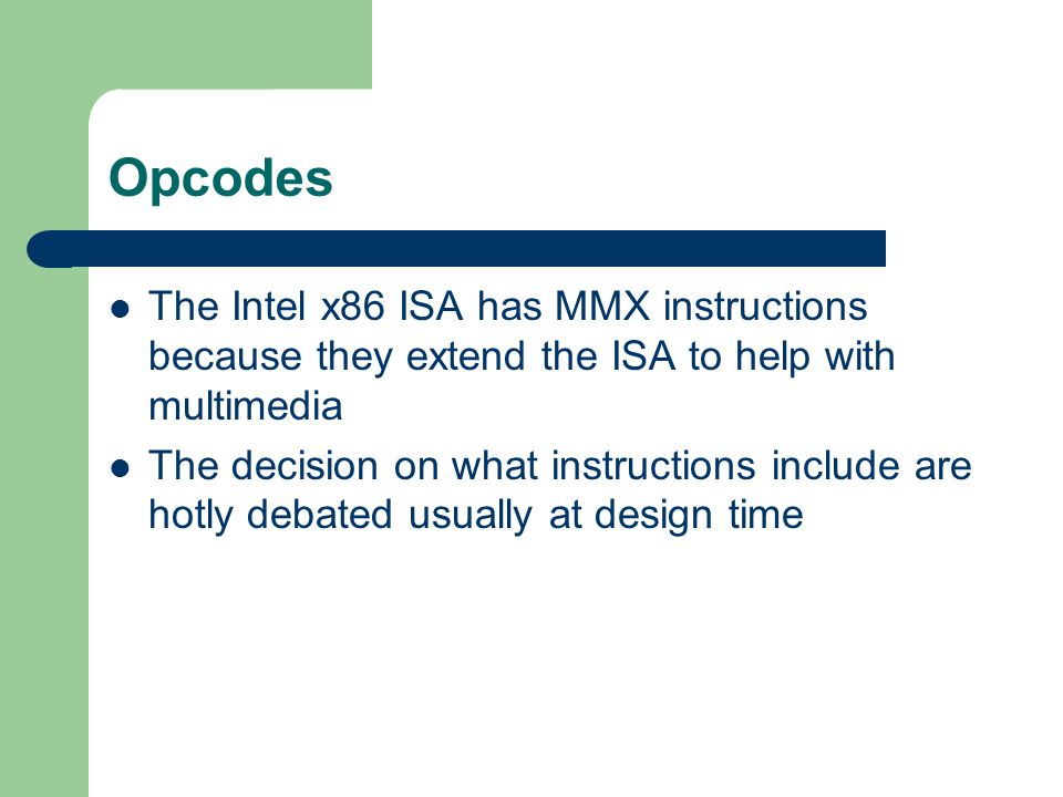 Opcodes The Intel x86 ISA has MMX instructions because they extend the ISA to help with multimedia.