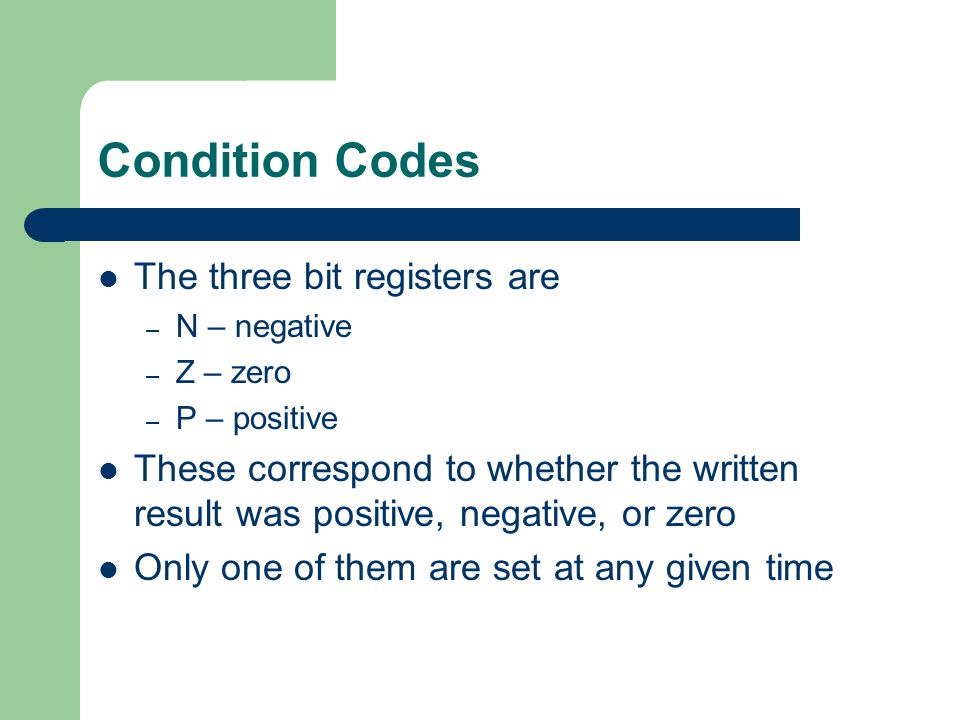 Condition Codes The three bit registers are