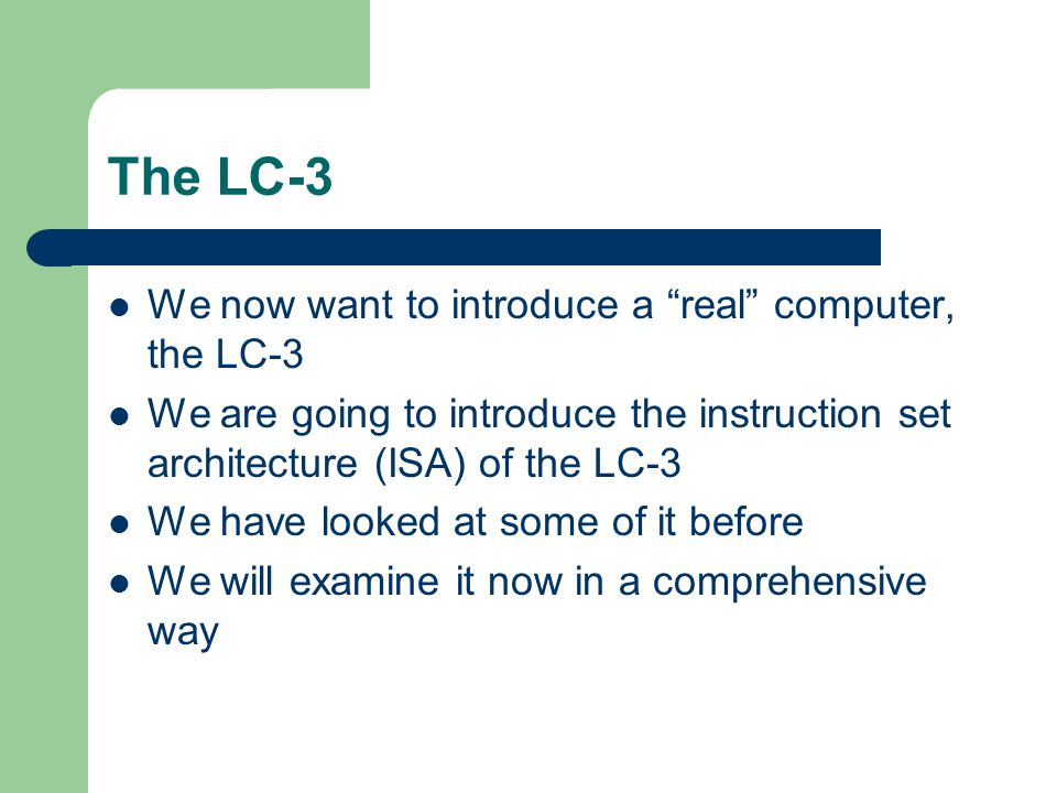 The LC-3 We now want to introduce a real computer, the LC-3