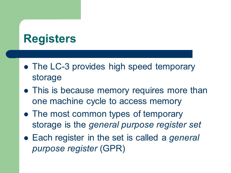 Registers The LC-3 provides high speed temporary storage