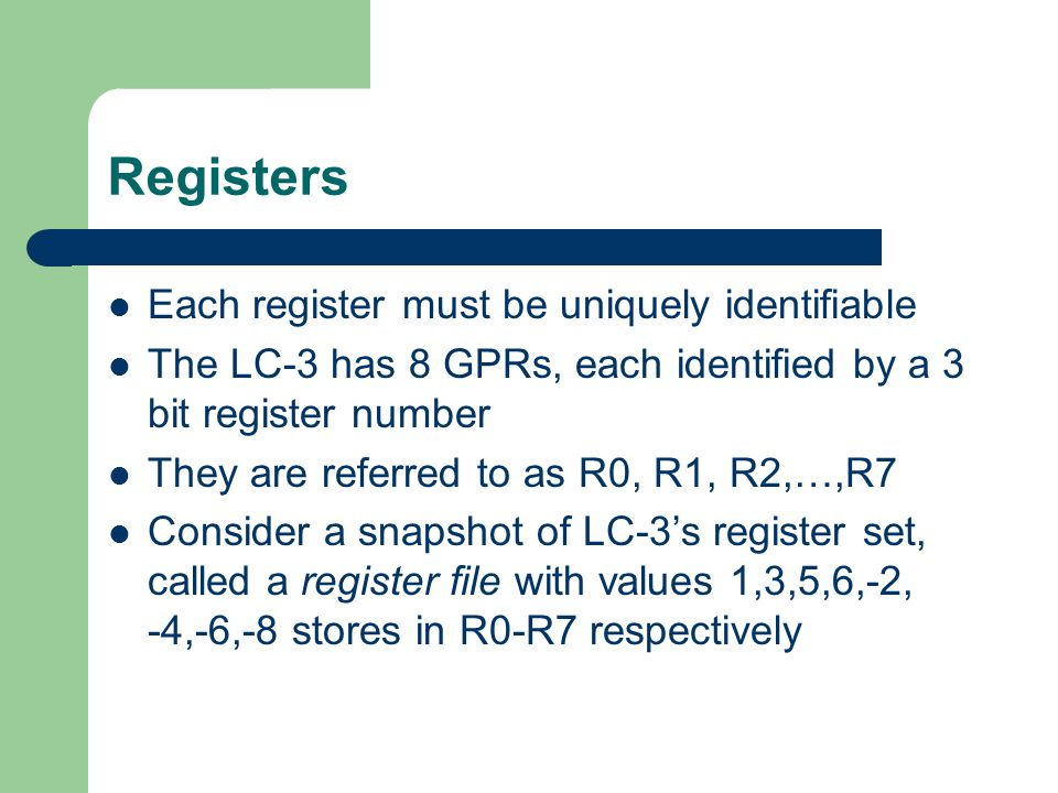 Registers Each register must be uniquely identifiable