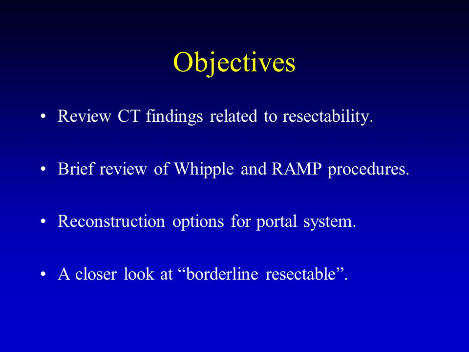 Objectives Review CT findings related to resectability.
