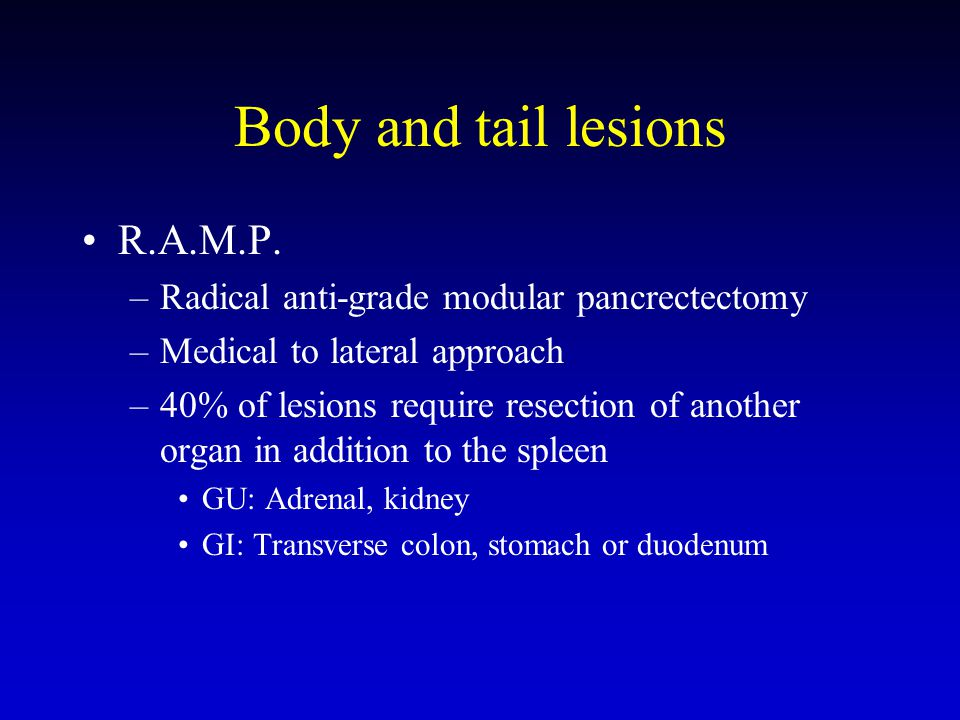 Body and tail lesions R.A.M.P.