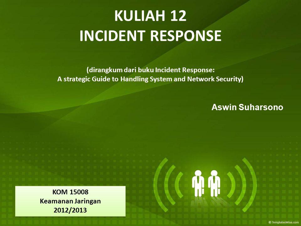 KULIAH 12 INCIDENT RESPONSE (dirangkum dari buku Incident Response: A strategic Guide to Handling System and Network Security)