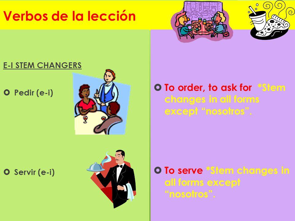 Verbos de la lección E-I STEM CHANGERS. Pedir (e-i) Servir (e-i) To order, to ask for *Stem changes in all forms except nosotros .