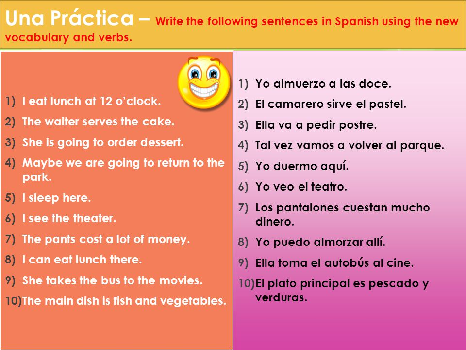 Una Práctica – Write the following sentences in Spanish using the new vocabulary and verbs.