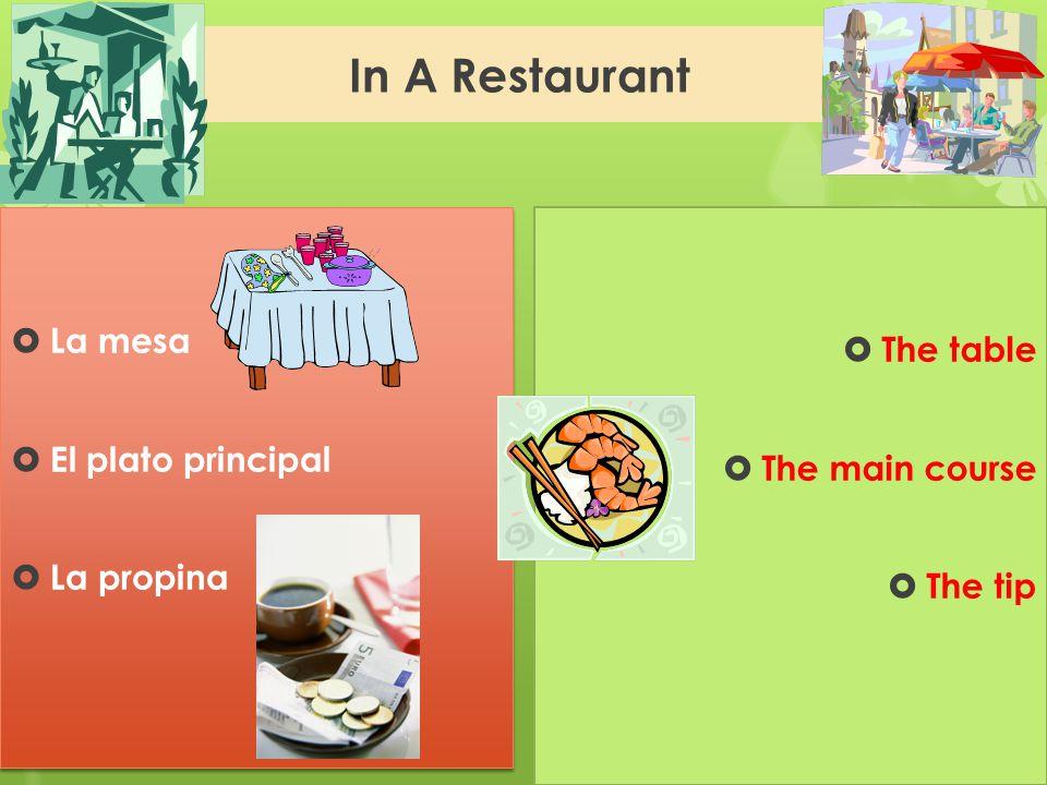 In A Restaurant La mesa The table El plato principal The main course