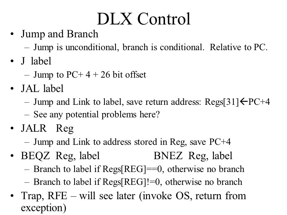 DLX Control Jump and Branch J label JAL label JALR Reg