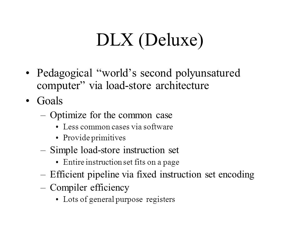 DLX (Deluxe) Pedagogical world's second polyunsatured computer via load-store architecture. Goals.