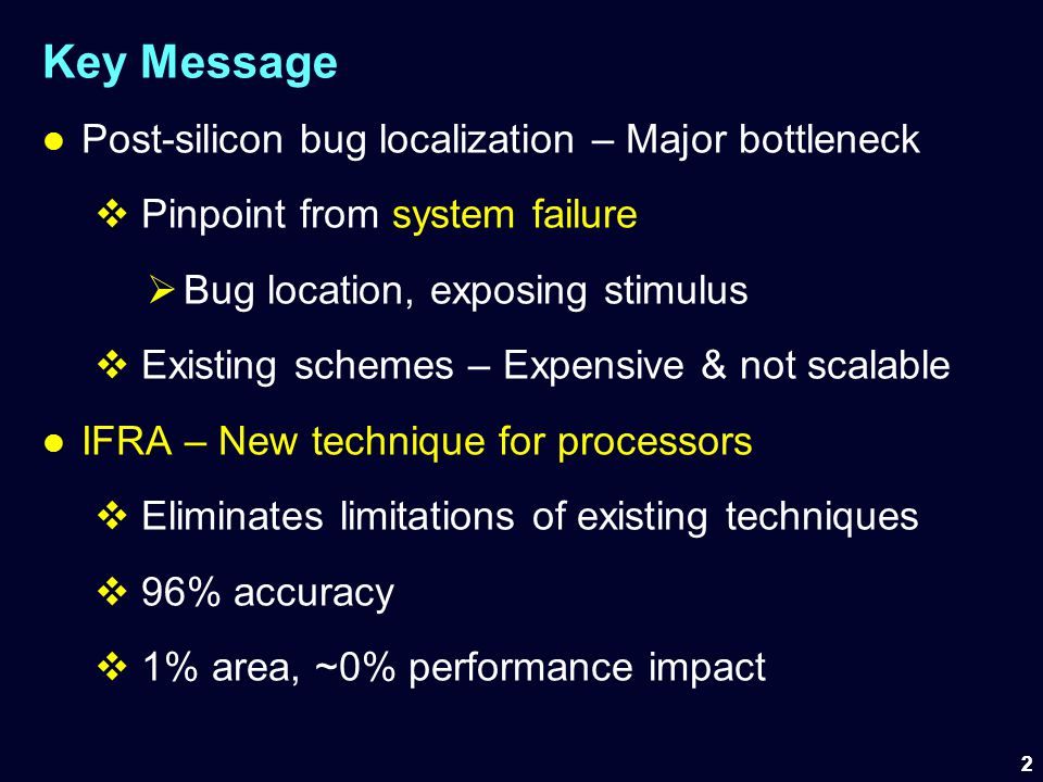 Key Message Post-silicon bug localization – Major bottleneck