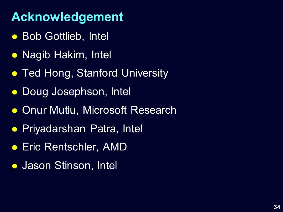 Acknowledgement Bob Gottlieb, Intel Nagib Hakim, Intel