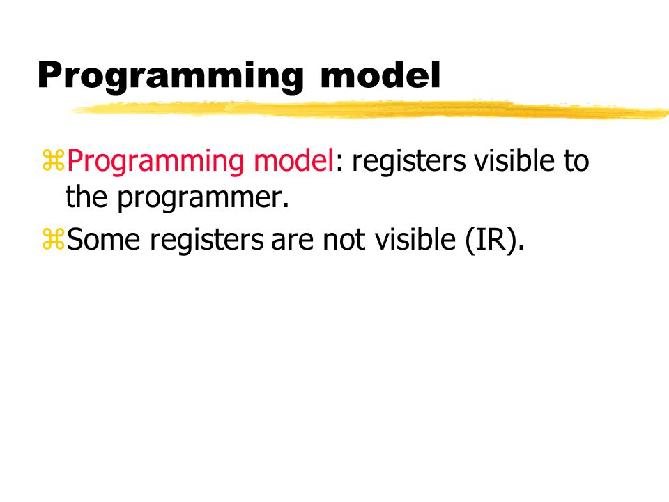 Programming model Programming model: registers visible to the programmer.