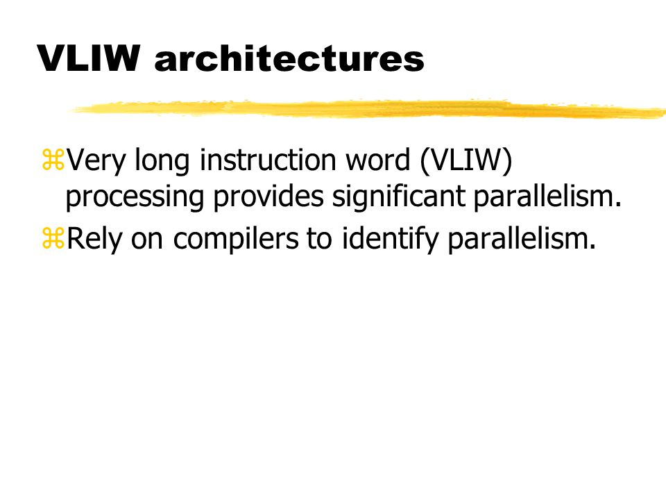VLIW architectures Very long instruction word (VLIW) processing provides significant parallelism.
