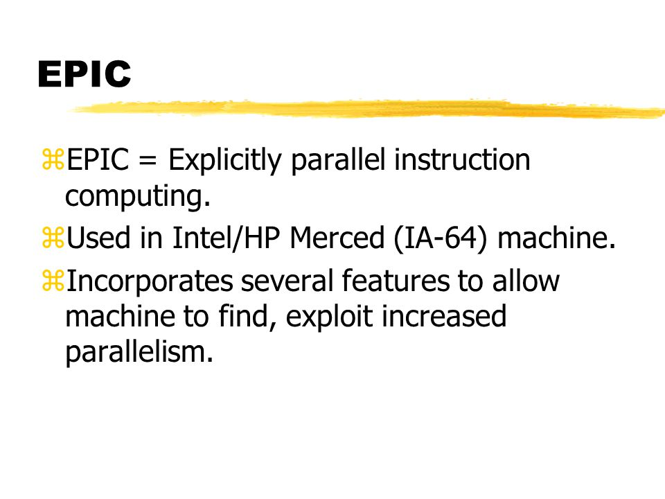 EPIC EPIC = Explicitly parallel instruction computing.