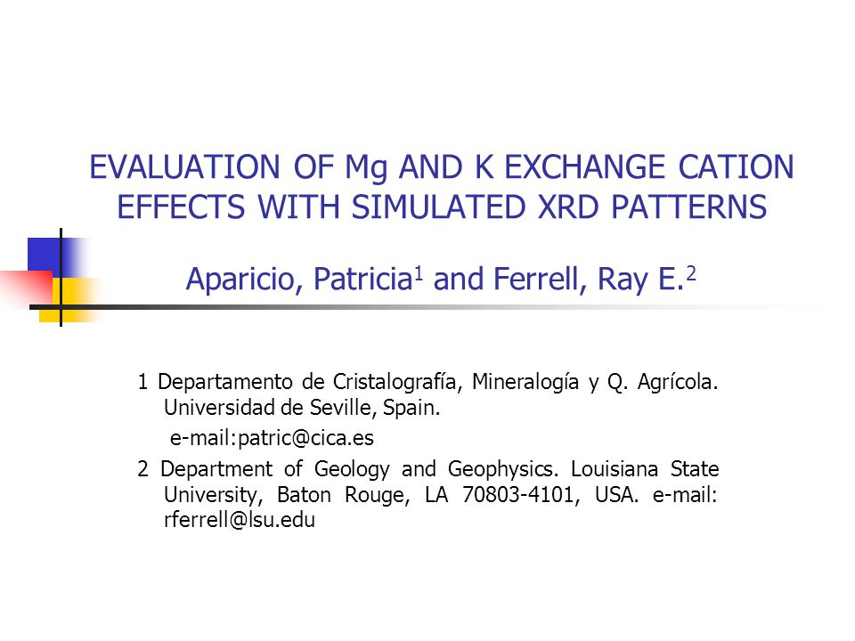 EVALUATION OF Mg AND K EXCHANGE CATION EFFECTS WITH SIMULATED XRD PATTERNS Aparicio, Patricia1 and Ferrell, Ray E.2