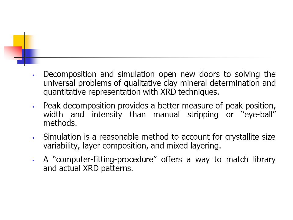 Decomposition and simulation open new doors to solving the universal problems of qualitative clay mineral determination and quantitative representation with XRD techniques.