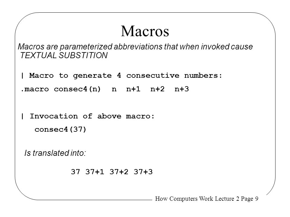 Macros Macros are parameterized abbreviations that when invoked cause