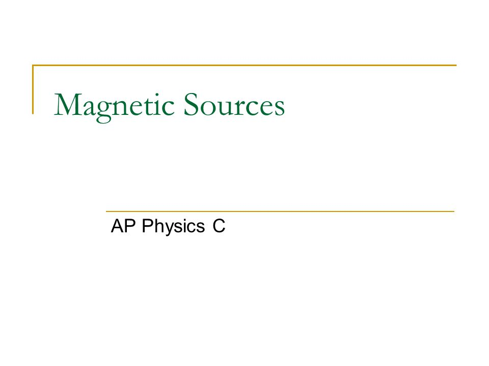 Magnetic Sources AP Physics C