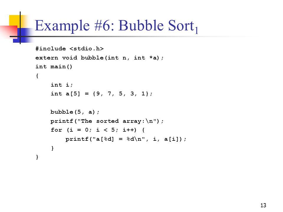 Example #6: Bubble Sort1 #include <stdio.h>