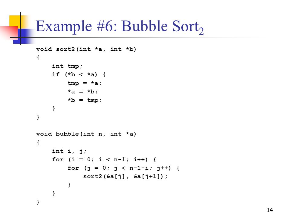 Example #6: Bubble Sort2 void sort2(int *a, int *b) { int tmp;