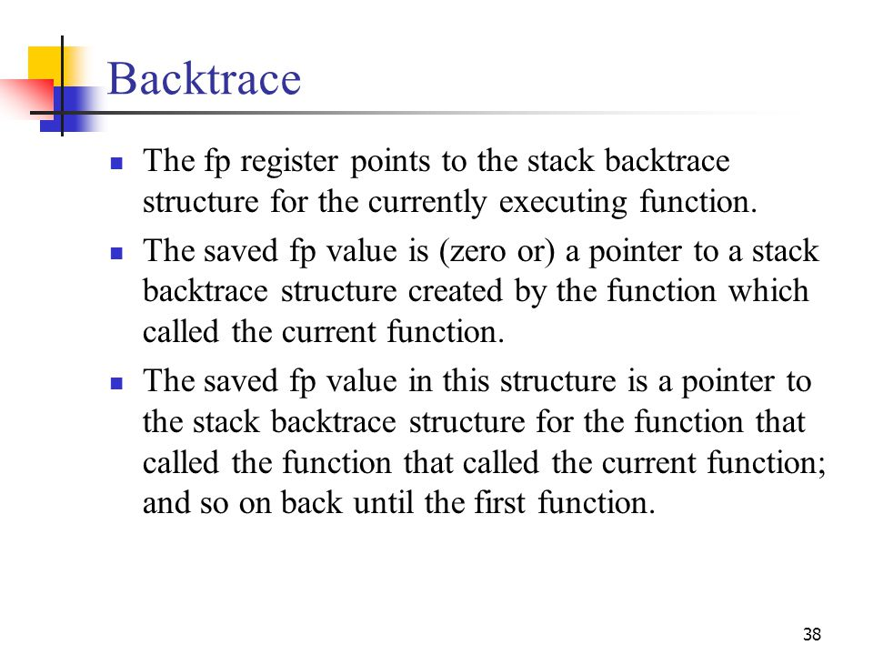Backtrace The fp register points to the stack backtrace structure for the currently executing function.