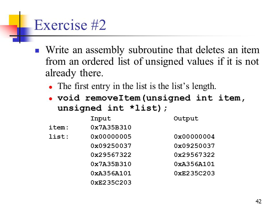 Exercise #2 Write an assembly subroutine that deletes an item from an ordered list of unsigned values if it is not already there.