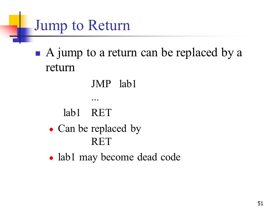 Jump to Return A jump to a return can be replaced by a return